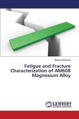 Fatigue and Fracture Characterization of Am60b Magnesium Alloy