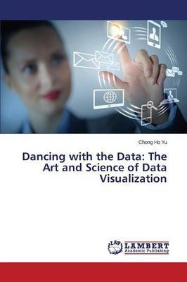 Dancing with the Data: The Art and Science of Data Visualization