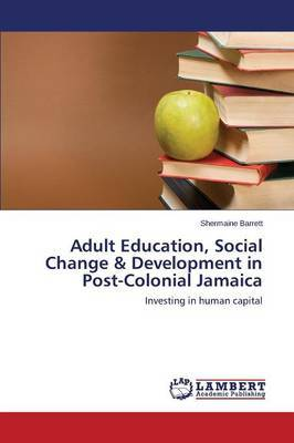 Adult Education, Social Change & Development in Post-Colonial Jamaica