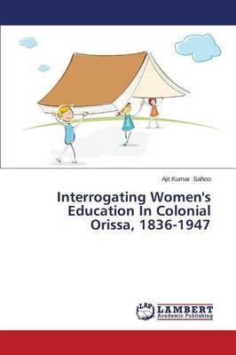 Interrogating Women's Education in Colonial Orissa, 1836-1947