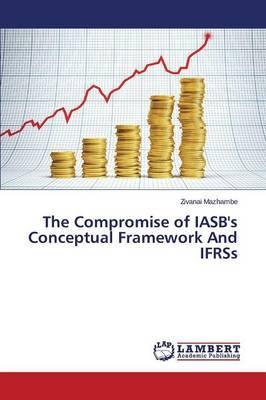 The Compromise of Iasb's Conceptual Framework and Ifrss