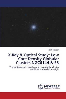 X-Ray & Optical Study  : Low Core Density Globular Clusters Ngc6144 & E3