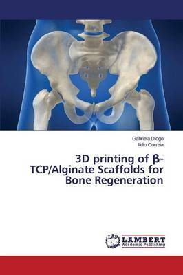 3D Printing of -TCP/Alginate Scaffolds for Bone Regeneration
