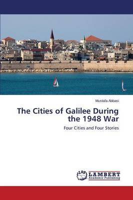 The Cities of Galilee During the 1948 War