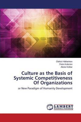 Culture as the Basis of Systemic Competitiveness of Organizations