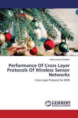 Performance of Cross Layer Protocols of Wireless Sensor Networks