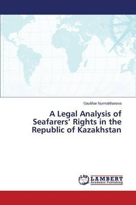 A Legal Analysis of Seafarers' Rights in the Republic of Kazakhstan