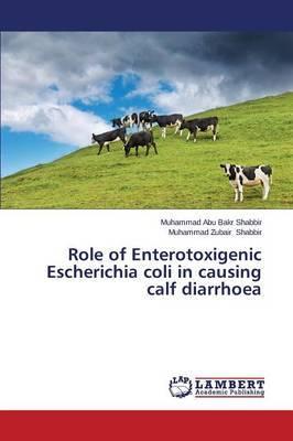 Role of Enterotoxigenic Escherichia Coli in Causing Calf Diarrhoea
