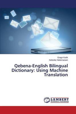 Qebena-English Bilingual Dictionary: Using Machine Translation