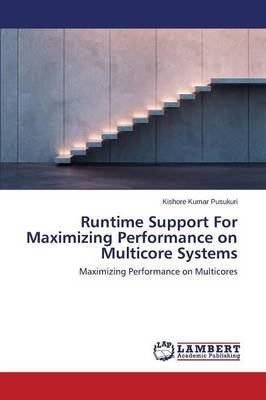 Runtime Support for Maximizing Performance on Multicore Systems