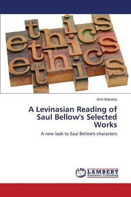 A Levinasian Reading of Saul Bellow's Selected Works
