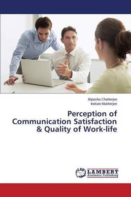 Perception of Communication Satisfaction & Quality of Work-Life