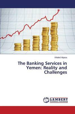 The Banking Services in Yemen: Reality and Challenges
