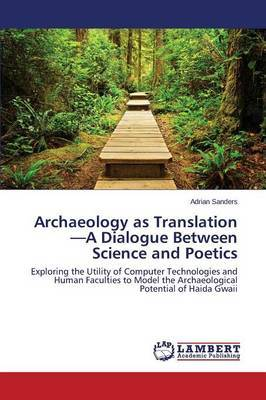 Archaeology as Translation-A Dialogue Between Science and Poetics