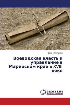 Voevodskaya Vlast' I Upravlenie V Mariyskom Krae V XVIII Veke