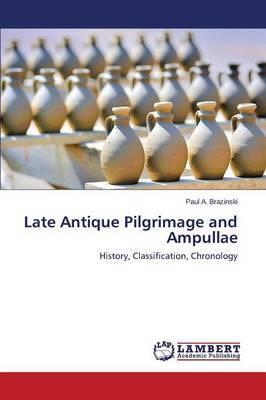 Late Antique Pilgrimage and Ampullae