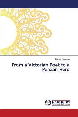 From a Victorian Poet to a Persian Hero