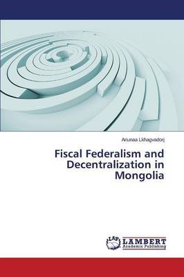 Fiscal Federalism and Decentralization in Mongolia
