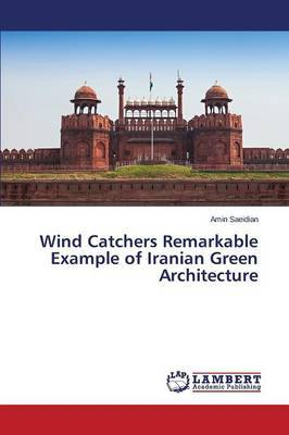 Wind Catchers Remarkable Example of Iranian Green Architecture
