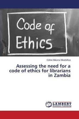 Assessing the Need for a Code of Ethics for Librarians in Zambia