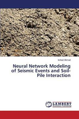 Neural Network Modeling of Seismic Events and Soil-Pile Interaction