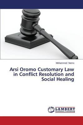 Arsi Oromo Customary Law in Conflict Resolution and Social Healing