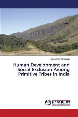 Human Development and Social Exclusion Among Primitive Tribes in India