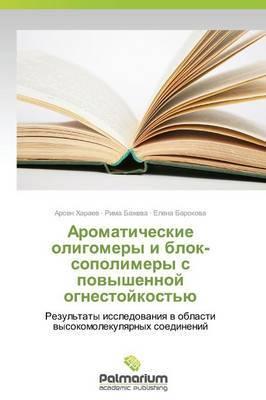 Aromaticheskie Oligomery I Blok-Sopolimery S Povyshennoy Ognestoykost'yu