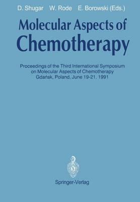Molecular Aspects of Chemotherapy: Proceedings of the Third International Symposium on Molecular Aspects of Chemotherapy Gdansk, Poland June 19-21, 1991