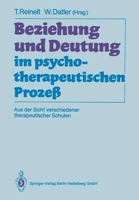 Beziehung Und Deutung Im Psychotherapeutischen Prozess: Aus Der Sicht Verschiedener Therapeutischer Schulen