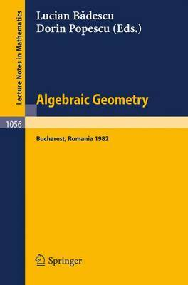 Algebraic Geometry: Proceedings of the International Conference held in Bucharest, Romania, August 2-7, 1982