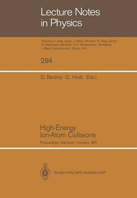 High-Energy Ion-Atom Collisions: Proceedings of the 3rd Workshop on High-Energy Ion-Atom Collisions, Held in Debrecen, Hungary, August 3-5, 1987