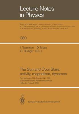 The Sun and Cool Stars: Activity, Magnetism, Dynamos: Proceedings of Colloquium No. 130 of the International Astronomical Union Held in Helsinki, Finland, 17-20 July 1990