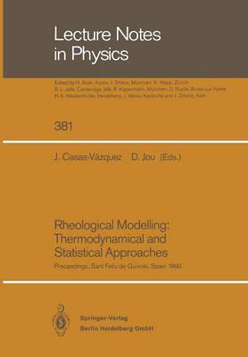 Rheological Modelling: Thermodynamical and Statistical Approaches: Proceedings of the Meeting Held at the Bellaterra School of Thermodynamics Autonomous University of Barcelona Sant Feliu De Guixols, Catalonia, Spain, 24-28 September 1990