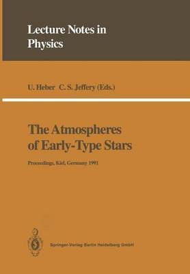 The Atmospheres of Early-Type Stars: Proceedings of a Workshop Organized Jointly by the UK Serc's Collaborative Computational Project No. 7 and the Institut Fur Theoretische Physik Und Sternwarte, University of Kiel Held at the University of Kiel, Germany