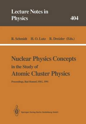 Nuclear Physics Concepts in the Study of Atomic Cluster Physics: Proceedings of the 88th 88th We-Heraeus-Seminar Held at Bad Honnef, Frg, 26-29 November 1991