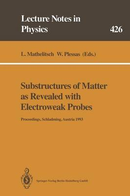 Substructures of Matter as Revealed with Electroweak Probes: Proceedings of the 32. Internationale Universitatswochen Fur Kern- und Teilchenphysik, Schladming, Austria, 24 February - 5 March 1993