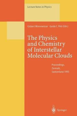 The Physics and Chemistry of Interstellar Molecular Clouds: Proceedings of the 2nd Cologne-Zermatt Symposium, Held at Zermatt, Switzerland, 21-24 September 1993
