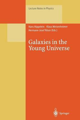 Galaxies in the Young Universe: Proceedings of a Workshop Held at Ringberg Castle, Tegernsee Germany, 22-28 September 1994.