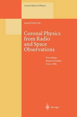 Coronal Physics from Radio and Space Observations: Proceedings of the Cesra Workshop Held in Nouan Le Fuzelier, France, 3-7 June 1996