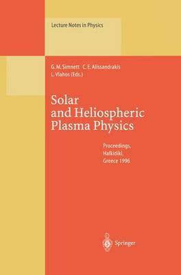 Solar and Heliospheric Plasma Physics: Proceedings of the 8th European Meeting on Solar Physics Held at Halkidiki, Greece, 13-18 May 1996