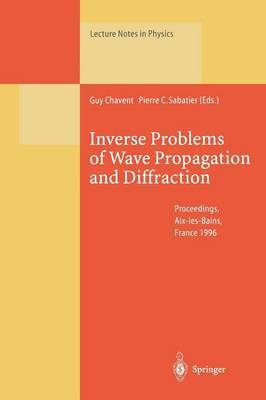 Inverse Problems of Wave Propagation and Diffraction: Proceedings of the Conference Held in Aix-Les-Bains, France, September 23-27, 1996
