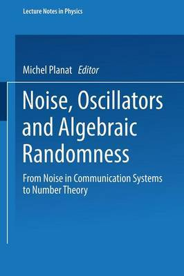 Noise, Oscillators and Algebraic Randomness: From Noise in Communication Systems to Number Theory