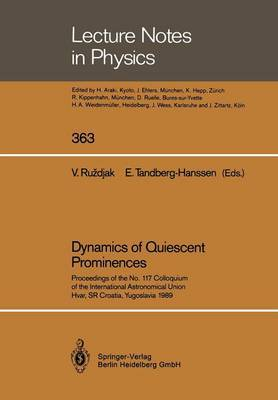 Dynamics of Quiescent Prominences: Proceedings of the No. 117 Colloquium of the International Astronomical Union, Hvar, SR Croatia, Yugoslavia 1989
