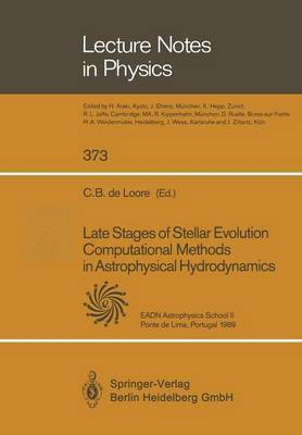 Late Stages of Stellar Evolution Computational Methods in Astrophysical Hydrodynamics: Proceedings of the Astrophysics School II Organized by the European Astrophysics Doctoral Network at Ponte de Lima Portugal, 11-23 September 1989