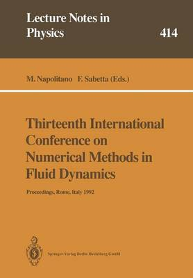 Thirteenth International Conference on Numerical Methods in Fluid Dynamics: Proceedings of the Conference Held at the Consiglio Nazionale delle Ricerche, Rome, Italy, 6-10 July 1992