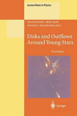 Disks and Outflows Around Young Stars: Proceedings of a Conference Honouring Hans Elsasser Held at Heidelberg, Germany, 6-9 September 1994