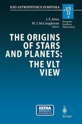 The Origins of Stars and Planets: The Vlt View: Proceedings of the ESO Workshop Held in Garching, Germany, 24-27 April 2001