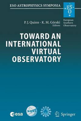 Toward an International Virtual Observatory: Proceedings of the ESO/ESA/NASA/NSF Conference Held at Garching, Germany, 10-14 June 2002