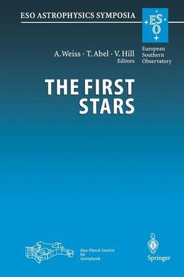 The First Stars: Proceedings of the MPA/ESO Workshop Held at Garching, Germany, 4-6 August 1999